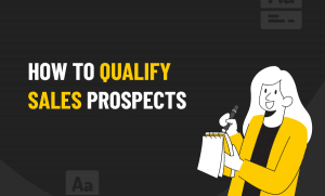 How to qualify sales prospects